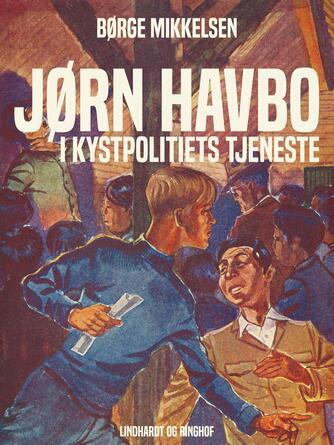 Børge Mikkelsen (f. 1906): Jørn Havbo i kystpolitiets tjeneste