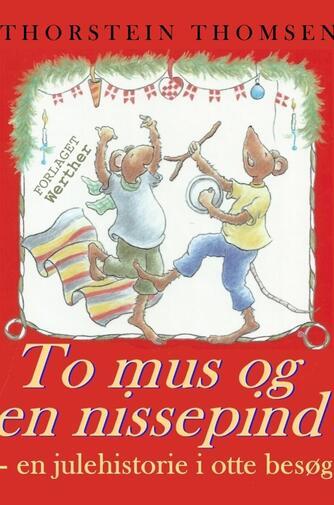 Thorstein Thomsen (f. 1950): To mus og en nissepind : en julehistorie i otte besøg