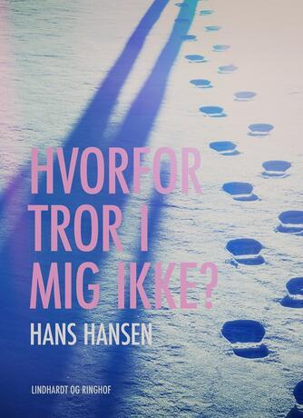 Hans Hansen (f. 1939): Hvorfor tror I mig ikke? : en rapportbog om flygtninge