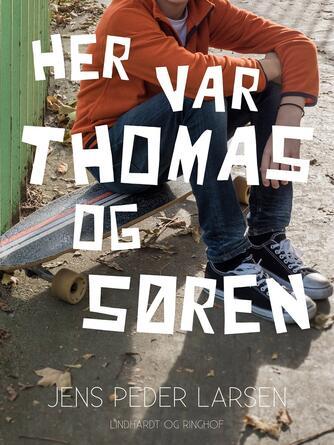 Jens Peder Larsen (f. 1952): Her var Thomas og Søren