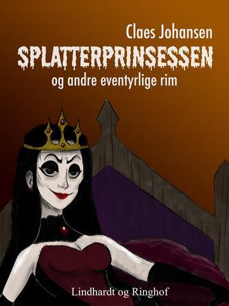 Claes Johansen (f. 1957): Splatterprinsessen - og andre eventyrlige rim