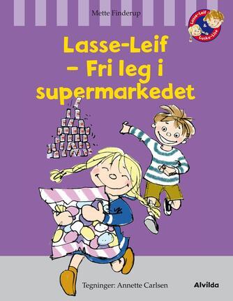Mette Finderup, Annette Carlsen (f. 1955): Lasse-Leif - fri leg i supermarkedet