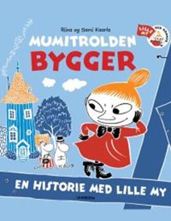 Riina Kaarla, Sami Kaarla: Mumitrolden bygger - en historie med lille My