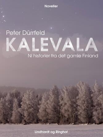 Peter Dürrfeld: Kalevala : ni historier fra det gamle Finland