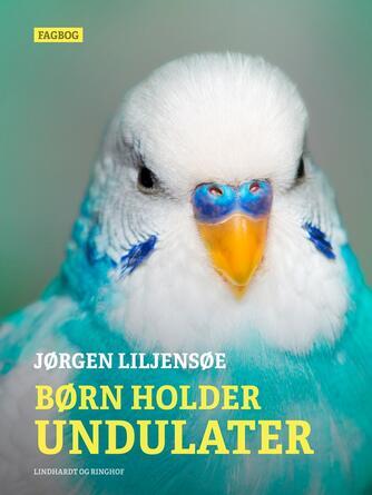Jørgen Liljensøe: Børn holder undulater