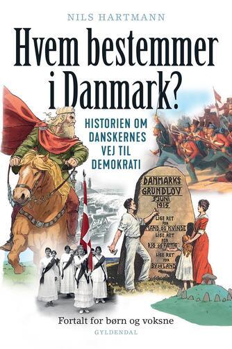 Nils Hartmann: Hvem bestemmer i Danmark? : historien om danskernes vej til demokrati : fortalt for børn og voksne