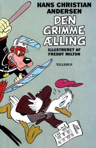 H. C. Andersen (f. 1805): Den grimme Ælling (Ill. Freddy Milton)