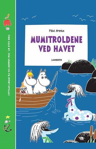 Päivi Arenius, Katariina Heilala: Mumitroldene ved havet : find lille My, som gemmer sig på hvert opslag!