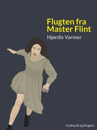 Hjørdis Varmer: Flugten fra Master Flint (Ved Lotte Olsen)