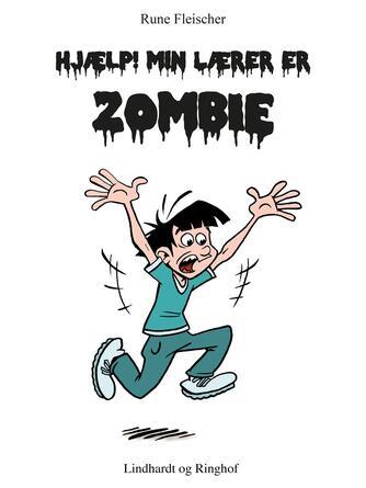 Rune Fleischer: Hjælp! Min lærer er zombie