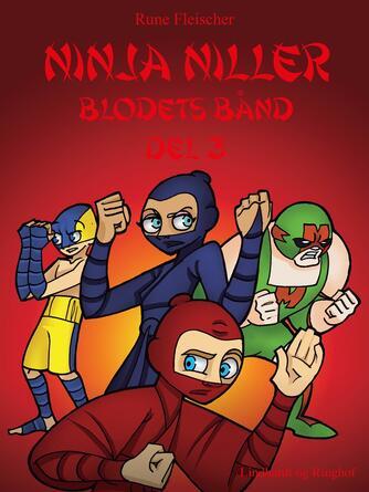Rune Fleischer: Ninja Niller - blodets bånd. Del 3