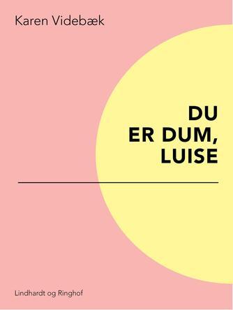 Karen Videbæk: Du er dum, Luise
