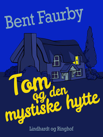 Bent Faurby: Tom og den mystiske hytte