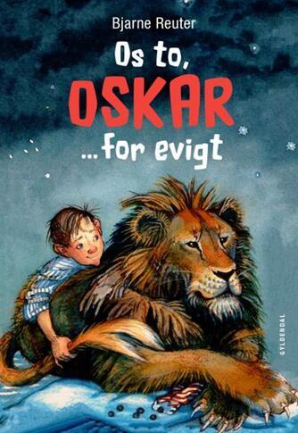 Bjarne Reuter: Os to, Oskar - for evigt (Ved Morten Runge)