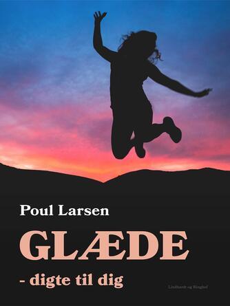 Poul Larsen (f. 1940): Glæde : digte til dig