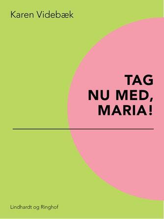 Karen Videbæk: Tag nu med, Maria!