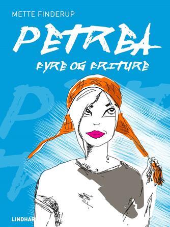 Mette Finderup: Petrea - fyre og friture