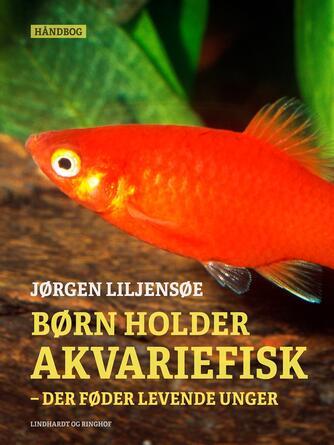 Jørgen Liljensøe: Børn holder akvariefisk