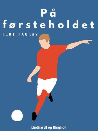 Bent Faurby: På første-holdet