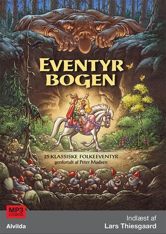 Peter Madsen (f. 1958): Eventyrbogen : 25 klassiske folkeeventyr
