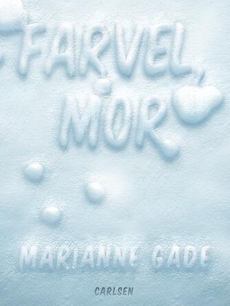 Marianne Gade: Farvel, mor