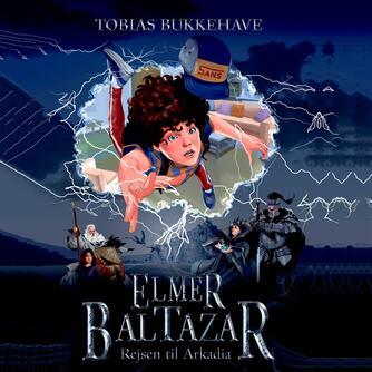 Tobias Bukkehave (f. 1980): Elmer Baltazar - rejsen til Arkadia
