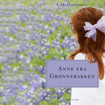 L. M. Montgomery: Anne fra Grønnebakken (Ved Randi Winther)