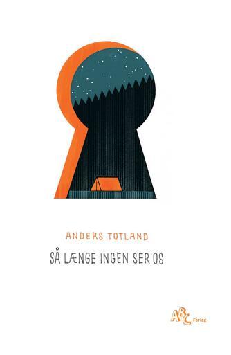 Anders Totland (f. 1986): Så længe ingen ser os