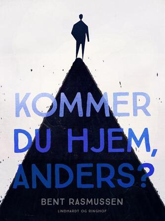 Bent Rasmussen (f. 1934): Kommer du hjem, Anders?