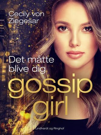 Cecily Von Ziegesar: Det måtte blive dig