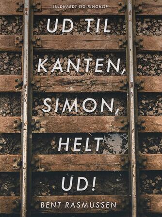 Bent Rasmussen (f. 1934): Ud til kanten, Simon, helt ud! : en ungdomsroman