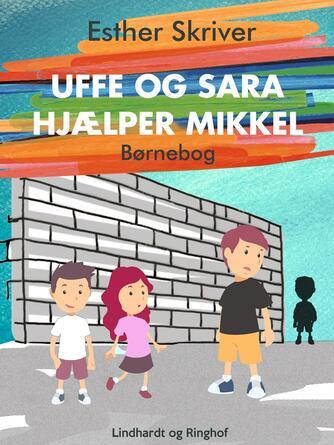 Esther Skriver: Uffe og Sara hjælper Mikkel