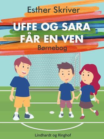 Esther Skriver: Uffe og Sara får en ven