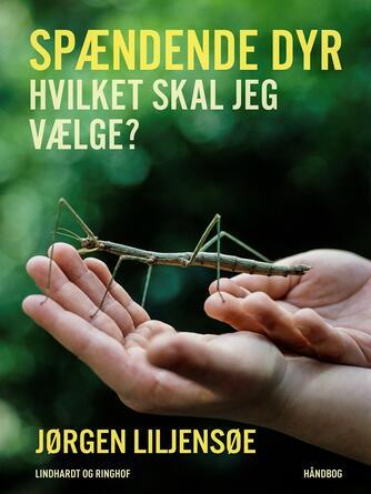 Jørgen Liljensøe: Spændende dyr - hvilket skal jeg vælge?