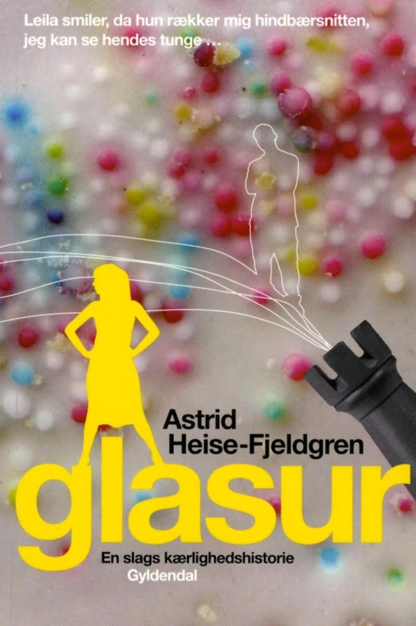 Astrid Heise-Fjeldgren: Glasur : en slags kærlighedshistorie