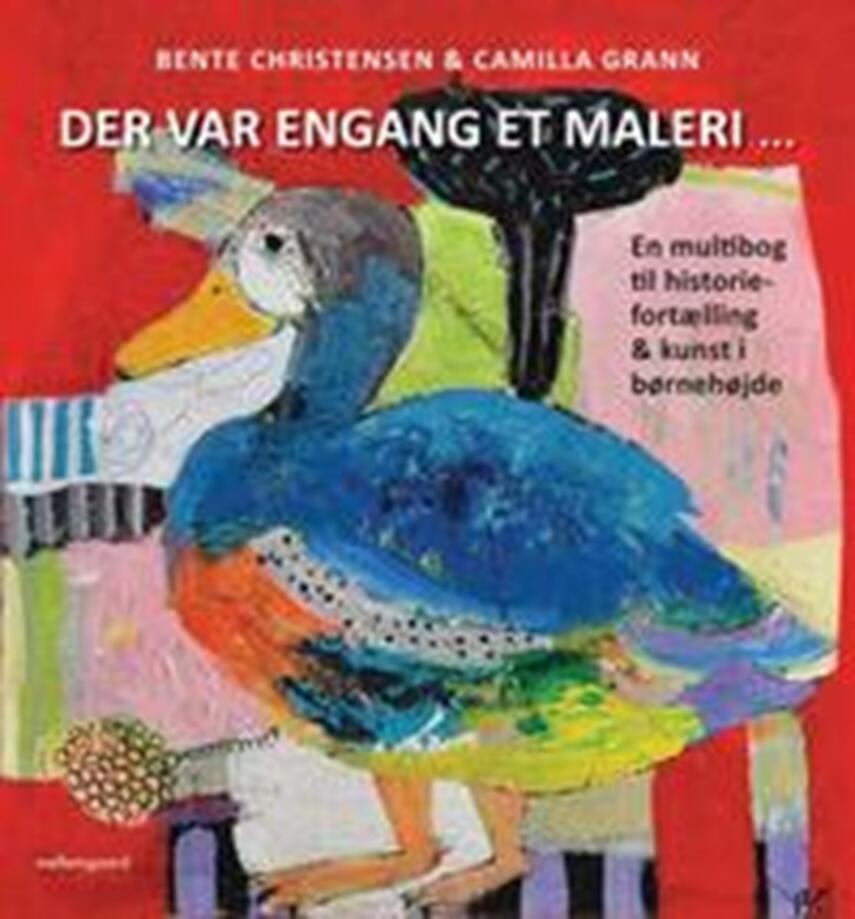 Bente Christensen (f. 1955): Der var engang et maleri : en multibog til historiefortælling & kunst i børnehøjde