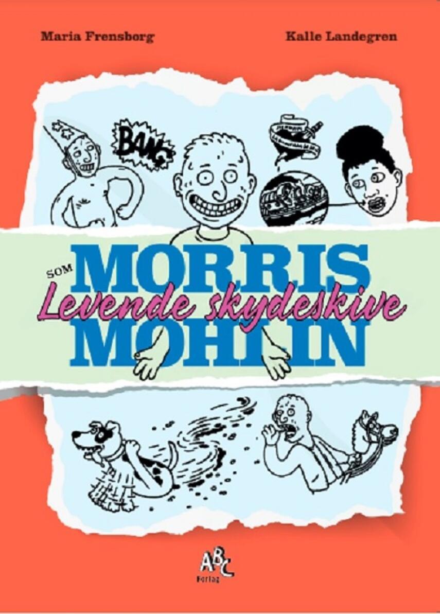 Maria Frensborg: Morris Mohlin som levende skydeskive