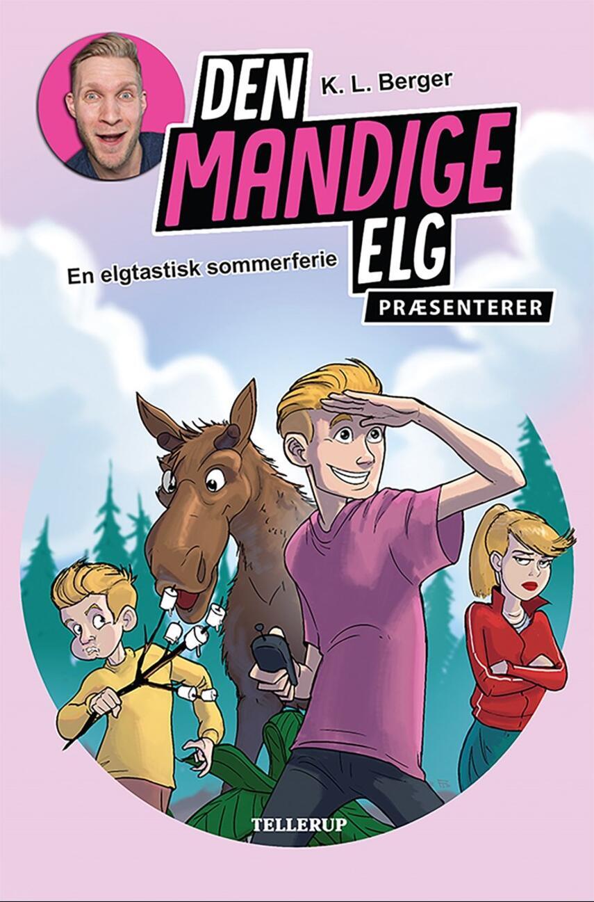 Katja L. Berger: Den Mandige Elg præsenterer - en elgtastisk sommerferie