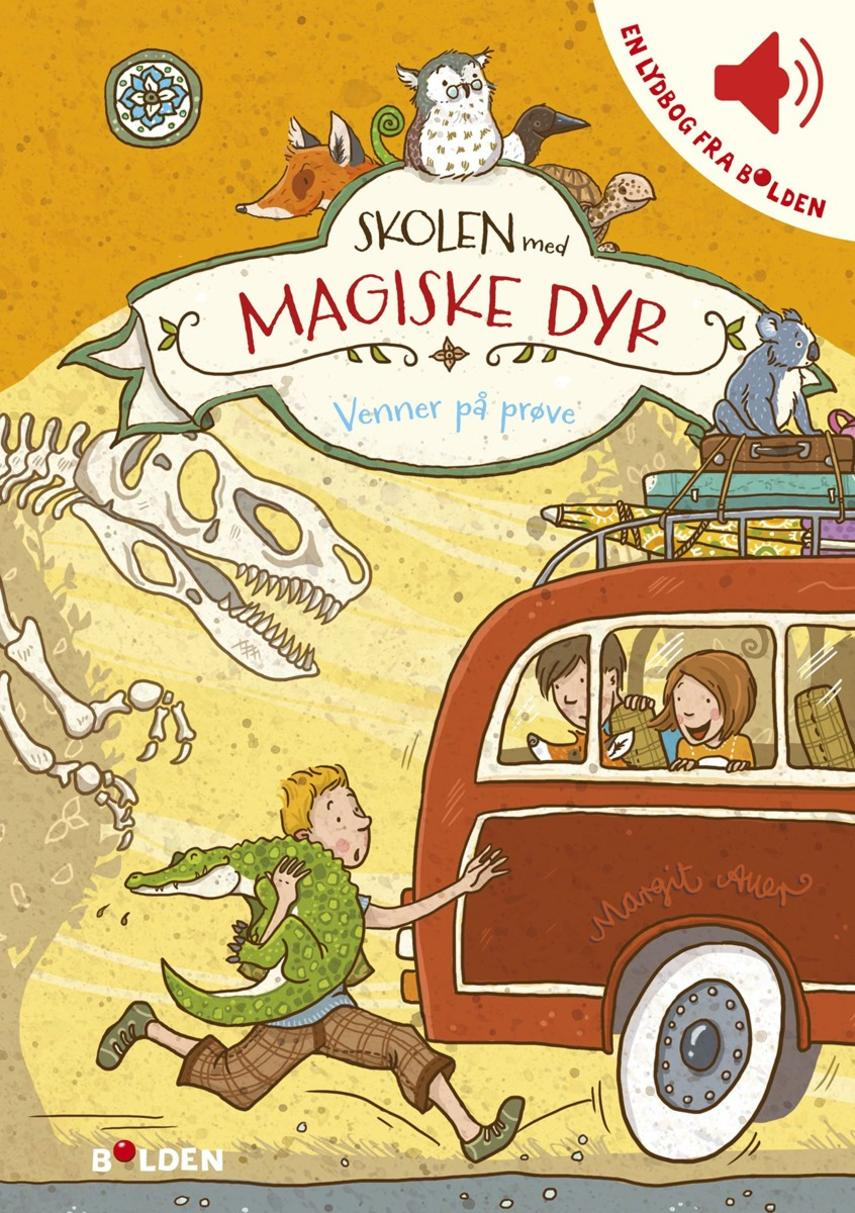 Margit Auer: Skolen med magiske dyr - venner på prøve!
