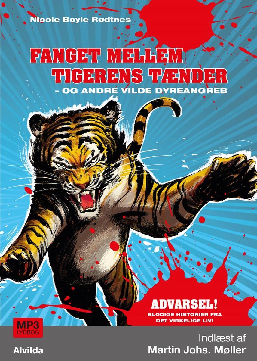 Nicole Boyle Rødtnes: Fanget mellem tigerens tænder - og andre vilde dyreangreb
