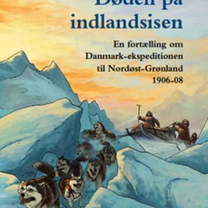Nils Hartmann: Døden på indlandsisen : en fortælling om Danmarks-ekspeditionen til Nordøst-Grønland 1906-08