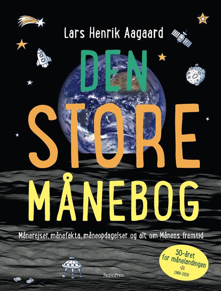 Lars Henrik Aagaard: Den store månebog : månerejser, månefakta, måneopdagelser og alt om Månens fremtid : 50-året for månelandingen, 1969-2019
