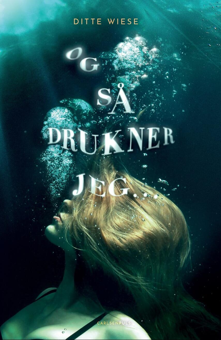 Ditte Wiese (f. 1978): Og så drukner jeg -