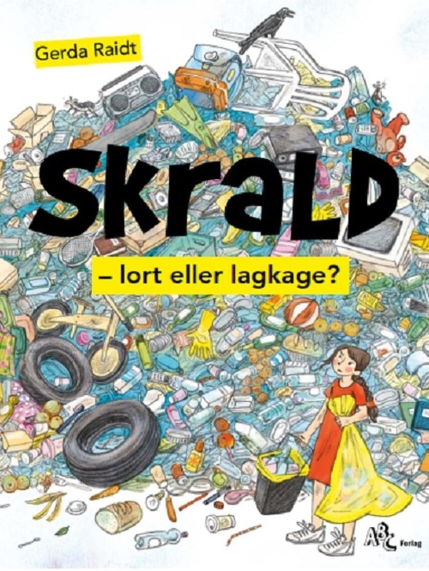 Gerda Raidt: Skrald : lort eller lagkage?