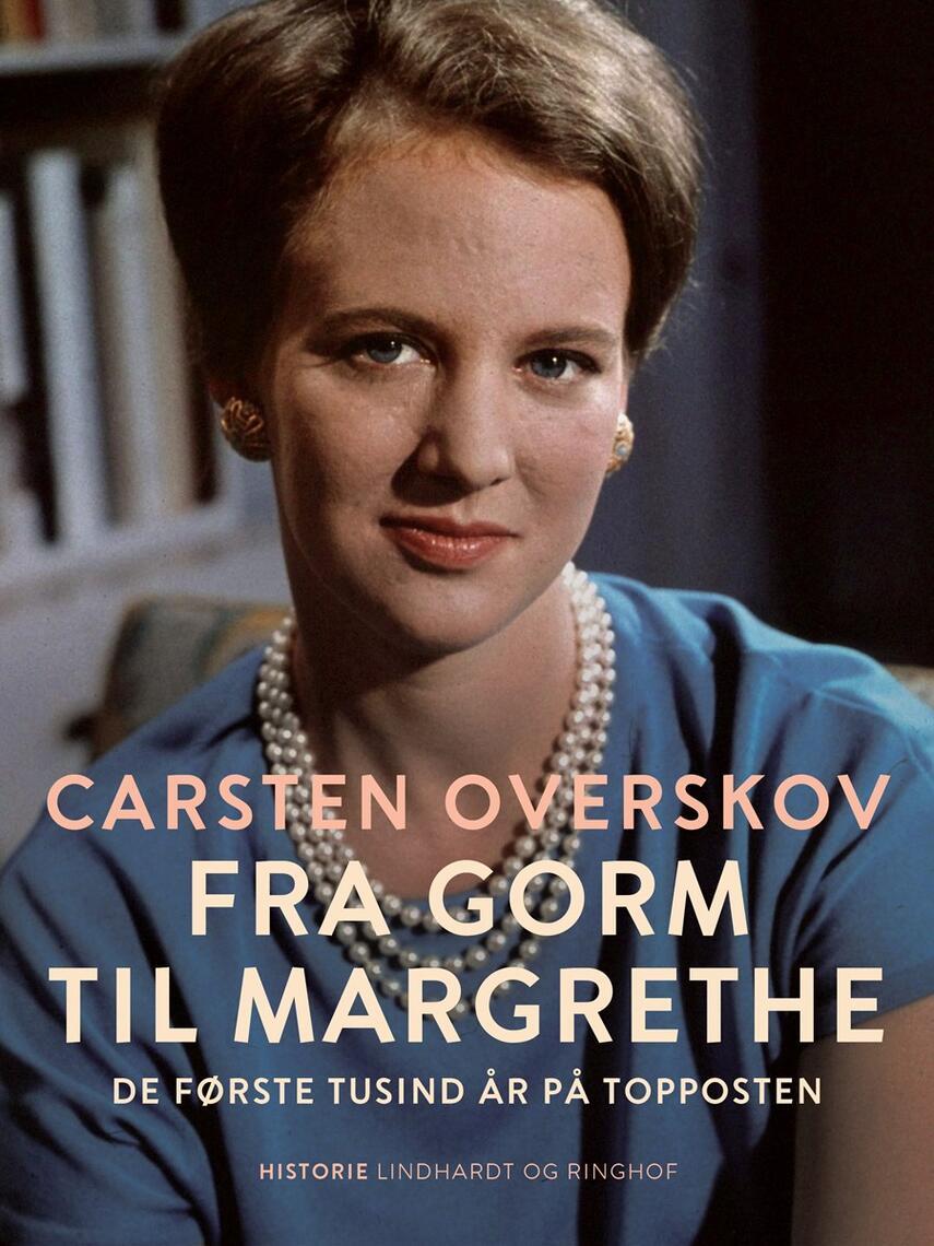 Carsten Overskov: Fra Gorm til Margrethe : de første tusind år på topposten