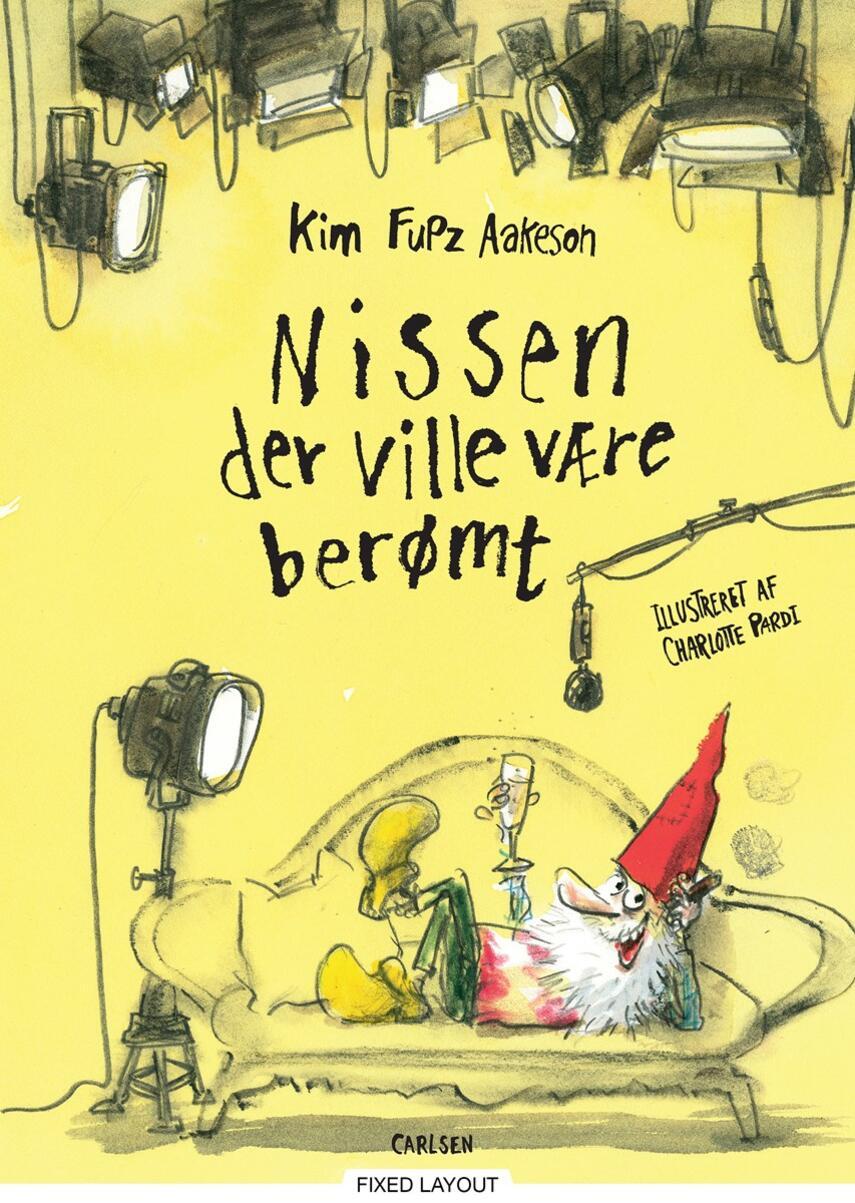 Kim Fupz Aakeson: Nissen der ville være berømt (Ill. Charlotte Pardi)
