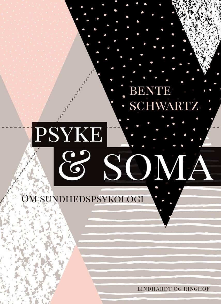 Bente Schwartz: Psyke og soma : om sundhedspsykologi