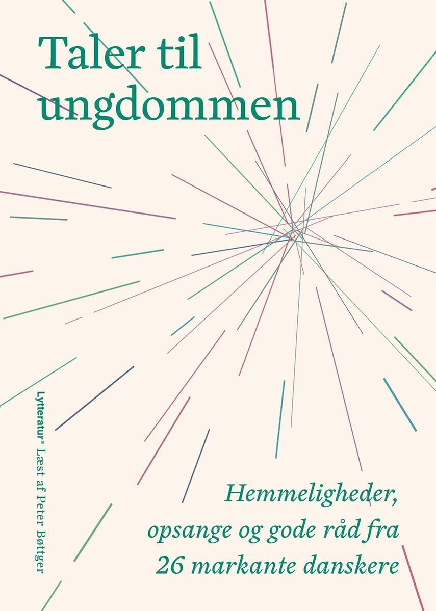 : Taler til ungdommen : hemmeligheder, opsange og gode råd fra 26 markante danskere