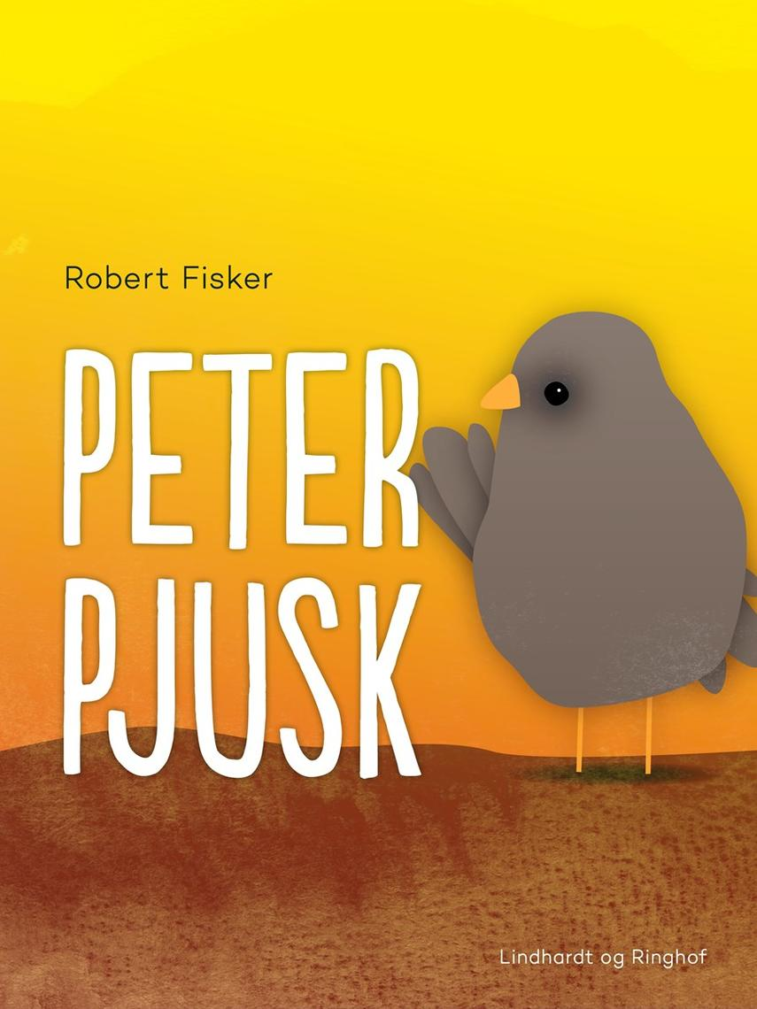 Robert Fisker: Peter Pjusk : historien om en spurveunge