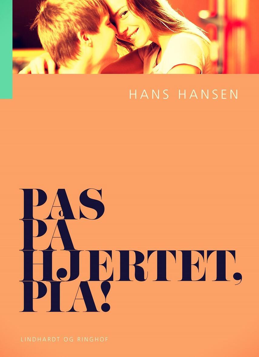 Hans Hansen (f. 1939): Pas på hjertet, Pia! (Ved Dianna Vangsaa)